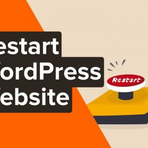 How to Restart a WordPress Site – Reset WordPress The Fast Way