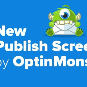 New OptinMonster Feature - The New Publish Screen
