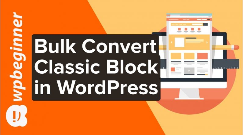 How to Bulk Convert Classic Blocks to Gutenberg in WordPress
